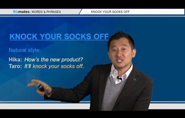 "Bizmates無料英語学習 Words & Phrases Tip 232 ""knock your socks off"""
