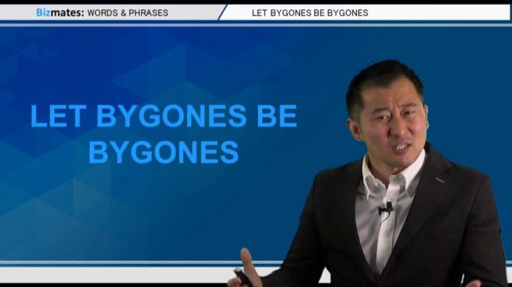 """Bizmates無料英語学習 Words & Phrases Tip 244 """"let bygones be bygones"""""""