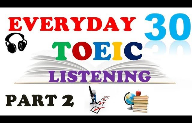 TOEIC LISTENING PART 2 ONLY 030 – WITH TRANSCRIPTS