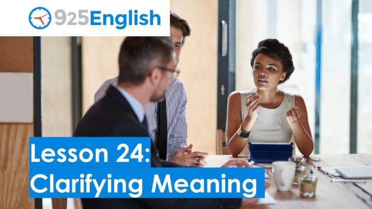 Business English – 925 English Lesson 24: Asking for Clarification   Clarifying in English