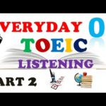 EVERYDAY TOEIC PART 2 LISTENING ONLY 08 – IN 60 MINUTES With transcripts