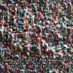 ガムの壁!シアトルのちょっと変わった観光スポット!// Seattle's famous Gum Wall!〔# 188〕
