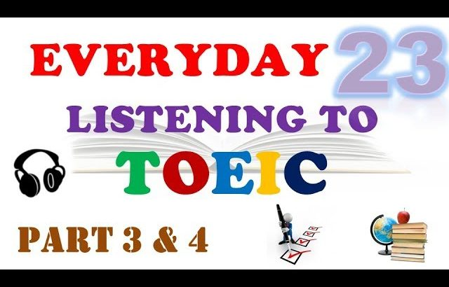 EVERYDAY LISTENING TO TOEIC PART 3 & 4 – 023
