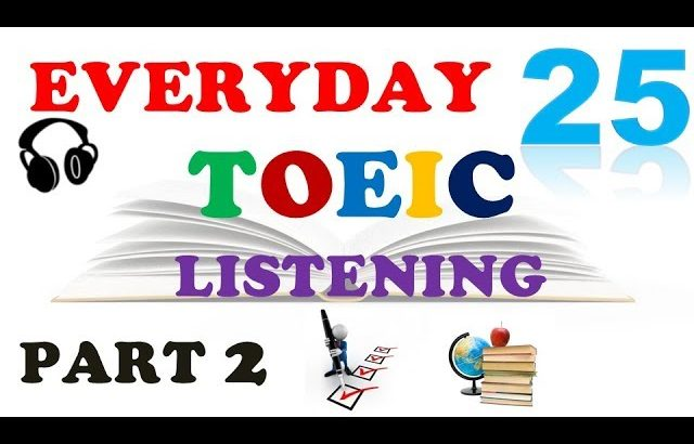 TOEIC LISTENING PART 2 ONLY 025 – WITH TRANSCRIPTS