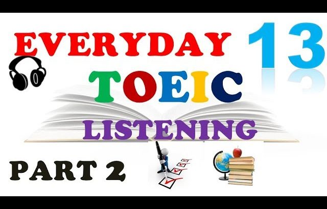 EVERYDAY TOEIC PART 2 LISTENING ONLY 13 – IN 60 MINUTES With transcripts