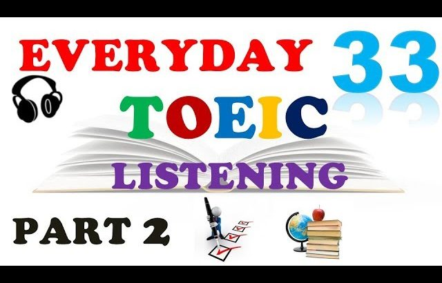 TOEIC LISTENING PART 2 ONLY 033 – WITH TRANSCIRPTS