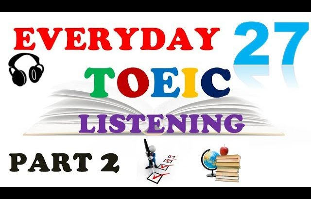 TOEIC LISTENING PART 2 ONLY 027 – WITH TRANSCRIPTS