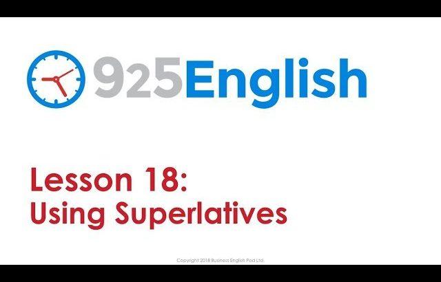 925 English Lesson 18 – Using Superlatives in English | Business English Conversation