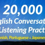 20,000 English Conversation & Listening Practice (with Spanish, Portuguese and Japanese subtitles)