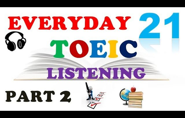 TOEIC LISTENING PART 2 ONLY 021 – WITH TRANSCRIPTS