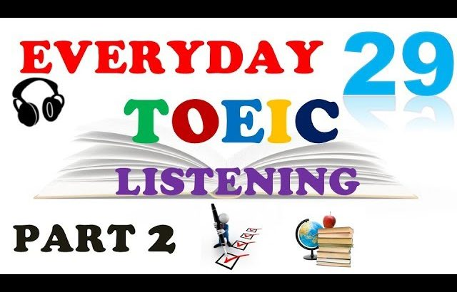 TOEIC LISTENING PART 2 ONLY 029 – WITH TRANSCIRPTS