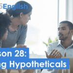 925 English Video Lesson 28 – Using Hypotheticals in English | Business English Pod