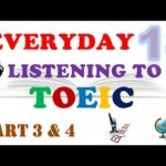 EVERYDAY LISTENING TO TOEIC PART 3 & 4 WITH TRANSCRIPTS AND ANSWERS