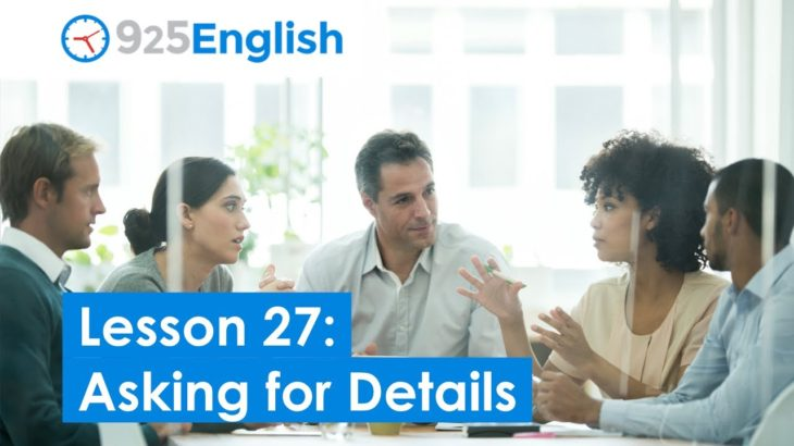 925 English Lesson 27 – Using Questions to Ask for Details | Business English Lesson