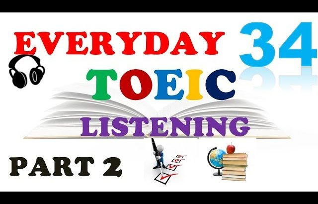 TOEIC LISTENING PART 2 ONLY 034 – WITH TRANSCRIPTS