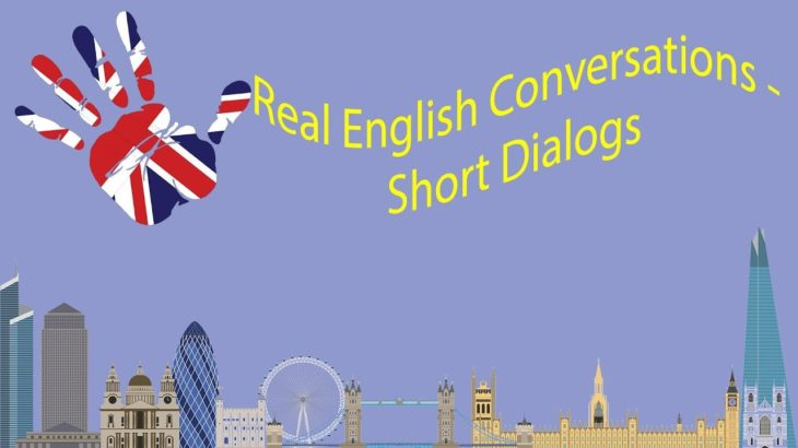Real English Conversations – Short Dialogs