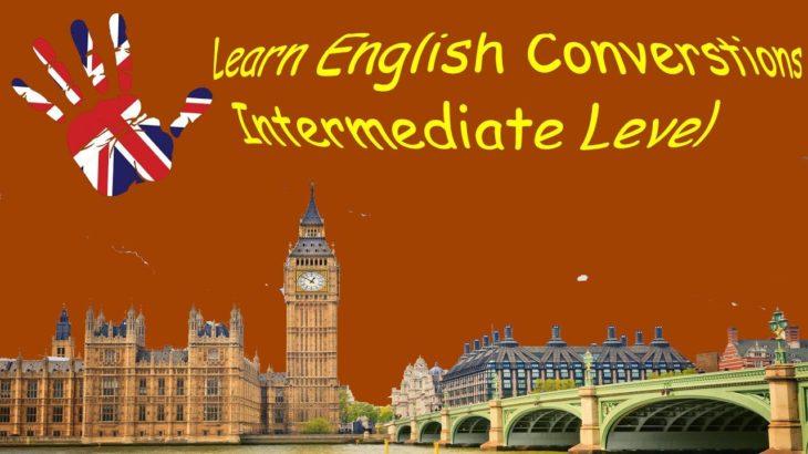 Learn English Converstions – Intermediate Level