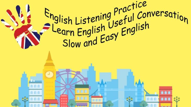 English Listening Practice – Learn English Useful Conversation – Slow and Easy English