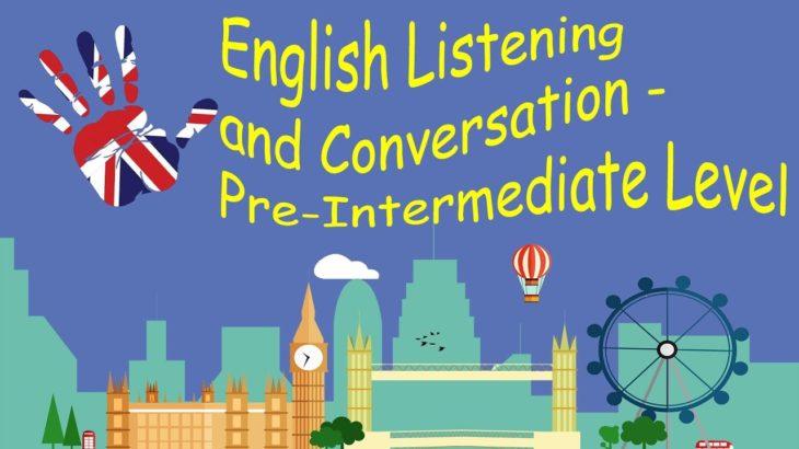 English Listening and Conversation – Pre Intermediate Level