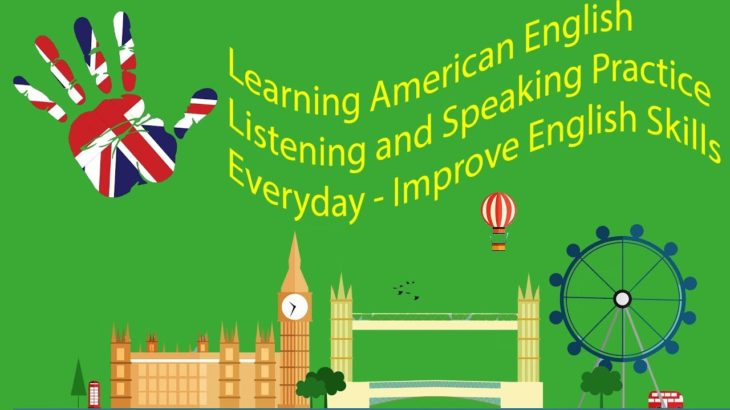 Learning American English Listening and Speaking Practice Everyday – Improve English Skills