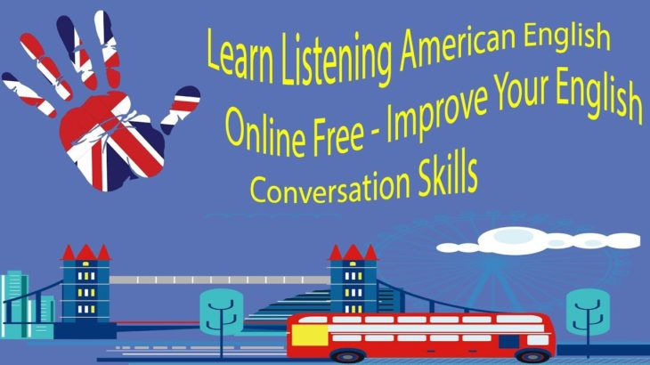 Learn Listening American English Online Free – Improve Your English Conversation Skills