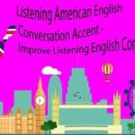 Listening American English Conversation Accent – Improve Listening English Comprehension