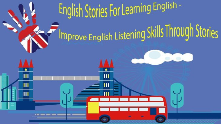 English Stories For Learning English – Improve English Listening Skills Through Stories
