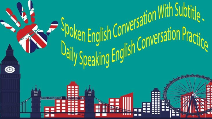 Spoken English Conversation With Subtitle – Daily Speaking English Conversation Practice