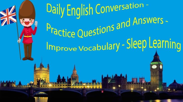 Daily English Conversation – Practice Questions and Answers – Improve Vocabulary – Sleep Learning