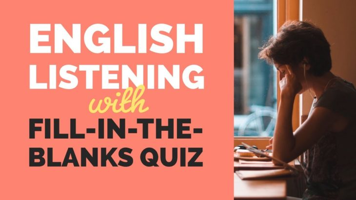 English Listening Practice with Fill-in-the-Blanks Quiz