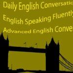 Daily English Conversation Practice English Speaking Fluently – Advanced English Conversation