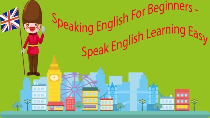 Speaking English For Beginners – Speak English Learning Easy