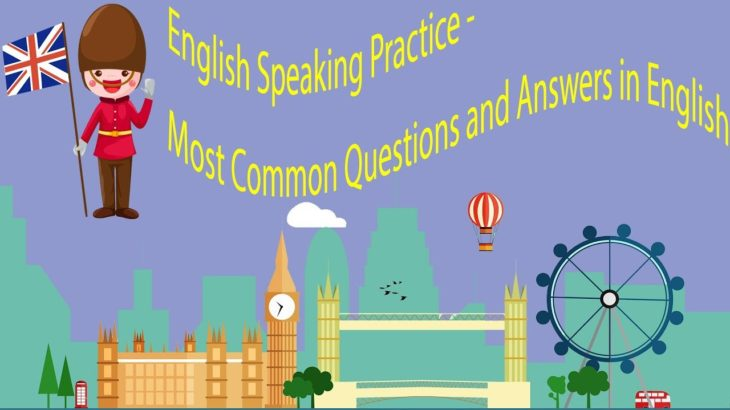 English Speaking Practice – Most Common Questions and Answers in English