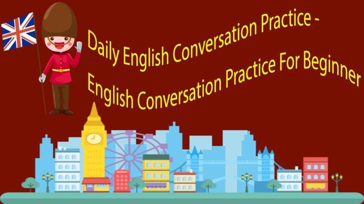 Daily English Conversation Practice  – English Conversation Practice For Beginner