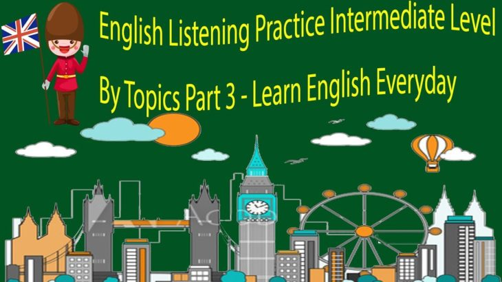 English Listening Practice Intermediate Level By Topics Part 3 – Learn English Everyday