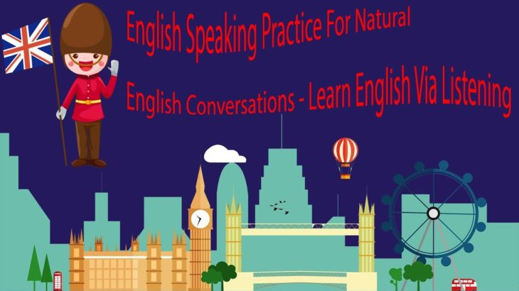 English Speaking Practice For Natural English Conversations  – Learn English Via Listening