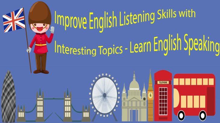 Improve English Listening Skills with Interesting Topics – Learn English Speaking