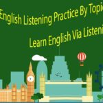 English Listening Practice By Topics Everyday – Learn English Via Listening