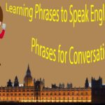 Learning Phrases to Speak English Fluently – Phrases for Conversation