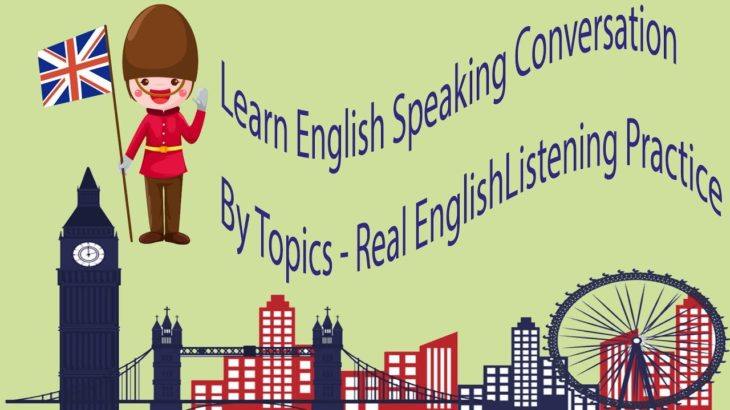 Learn English Speaking Conversation By Topics – Real EnglishListening Practice