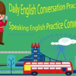 Daily English Conversation Practice by Topic – Speaking English Practice Conversation