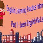 English Listening Practice Intermediate Level Part 1 – Learn English Via Listening