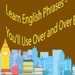 Learn English Phrases -You'll Use Over and Over By Topics