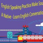 English Speaking Practice Make Sound More Like A Native – Learn English Conversation
