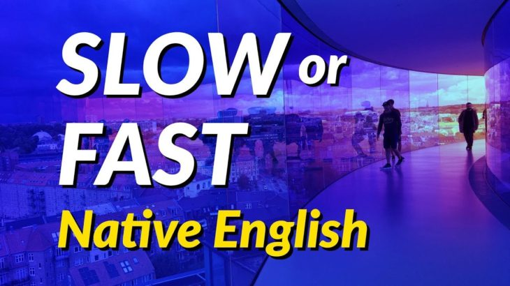 English speaking practice at slow speed and at the speed of a native