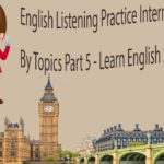 English Listening Practice Intermediate Level By Topics Part 5 – Learn English Speaking