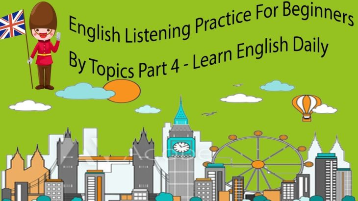 English Listening Practice For Beginners By Topics Part 4 – Learn English Daily