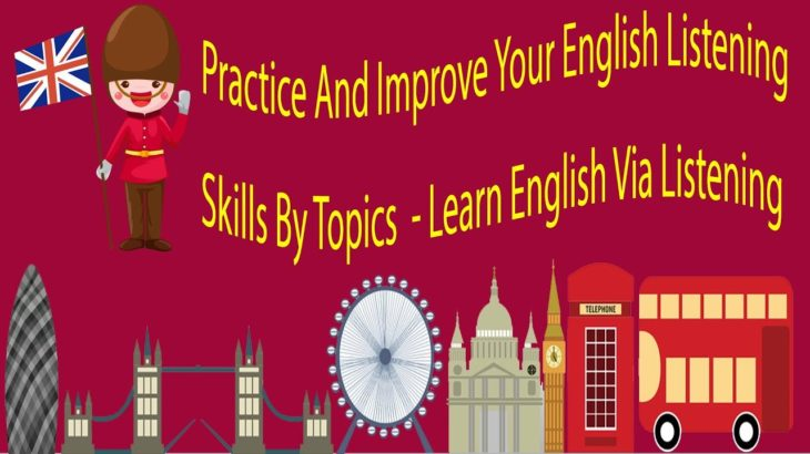 Practice And Improve Your English Listening Skills By Topics  – Learn English Via Listening