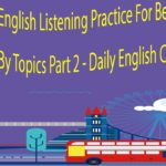 English Listening Practice For Beginners By Topics Part 2 – Daily English Conversation