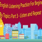 English Listening Practice For Beginners By Topics Part 3 – Listen and Repeat the Sentences